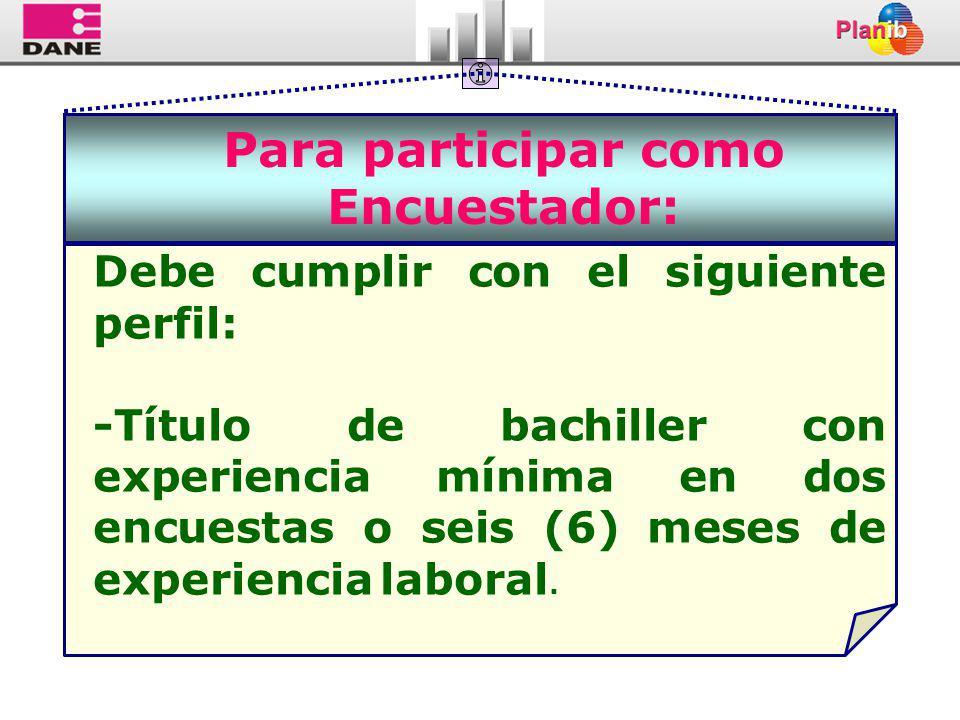 Para participar como Encuestador: Debe cumplir con el siguiente perfil: -Título de bachiller con experiencia mínima en dos encuestas o seis (6) meses de experiencia laboral.