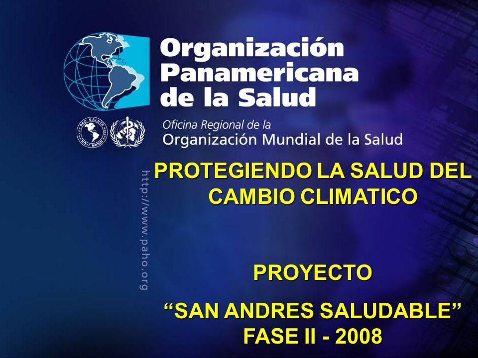 . PROTEGIENDO LA SALUD DEL CAMBIO CLIMATICO PROYECTO SAN ANDRES SALUDABLE FASE II - 2008