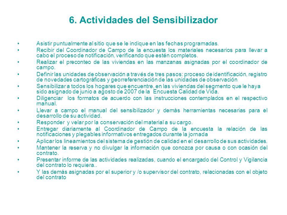 6. Actividades del Sensibilizador Asistir puntualmente al sitio que se le indique en las fechas programadas. Recibir del Coordinador de Campo de la en