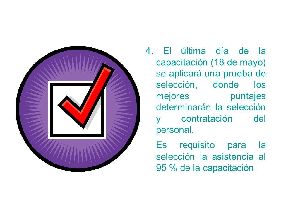 4. El última día de la capacitación (18 de mayo) se aplicará una prueba de selección, donde los mejores puntajes determinarán la selección y contratac