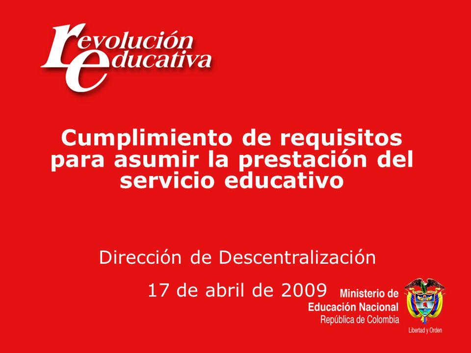 Cumplimiento de requisitos para asumir la prestación del servicio educativo Dirección de Descentralización 17 de abril de 2009