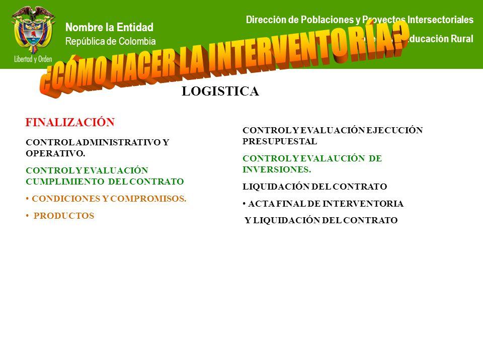 Nombre la Entidad República de Colombia Dirección de Poblaciones y Proyectos Intersectoriales Proyecto de Educación Rural FINALIZACIÓN CONTROL ADMINIS