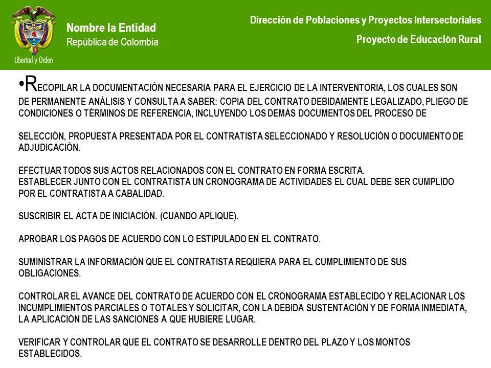 Nombre la Entidad República de Colombia Dirección de Poblaciones y Proyectos Intersectoriales Proyecto de Educación Rural R ECOPILAR LA DOCUMENTACIÓN