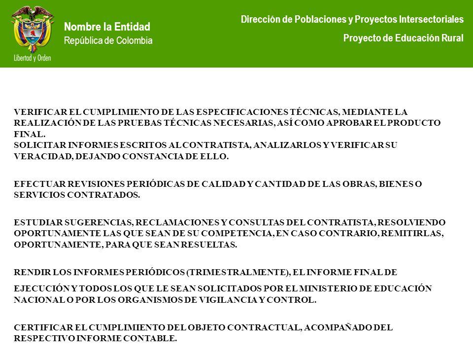 Nombre la Entidad República de Colombia Dirección de Poblaciones y Proyectos Intersectoriales Proyecto de Educación Rural VERIFICAR EL CUMPLIMIENTO DE