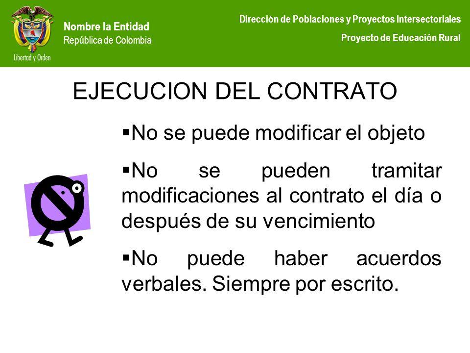 Nombre la Entidad República de Colombia Dirección de Poblaciones y Proyectos Intersectoriales Proyecto de Educación Rural EJECUCION DEL CONTRATO No se