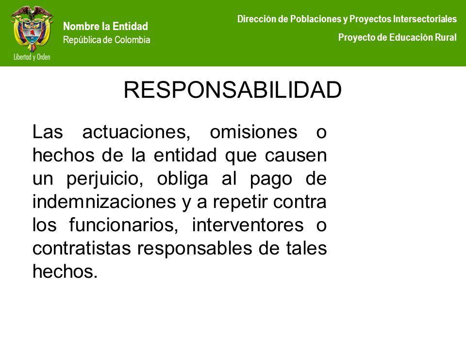 Nombre la Entidad República de Colombia Dirección de Poblaciones y Proyectos Intersectoriales Proyecto de Educación Rural RESPONSABILIDAD Las actuacio