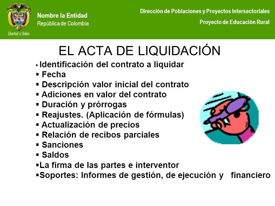 Nombre la Entidad República de Colombia Dirección de Poblaciones y Proyectos Intersectoriales Proyecto de Educación Rural EL ACTA DE LIQUIDACIÓN Ident