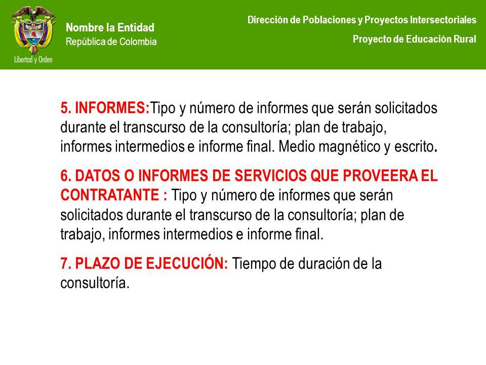 Nombre la Entidad República de Colombia Dirección de Poblaciones y Proyectos Intersectoriales Proyecto de Educación Rural 5. INFORMES: Tipo y número d