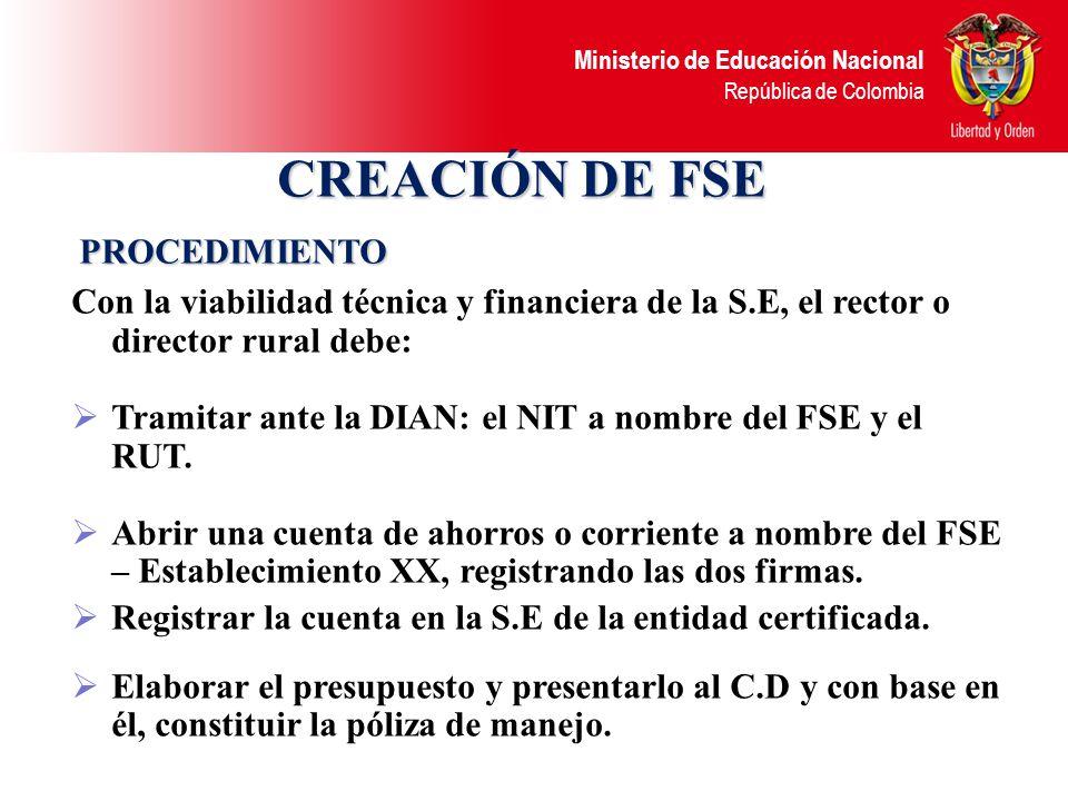 Ministerio de Educación Nacional República de Colombia CREACIÓN DE FSE La secretaria de educación certificada debe dar la viabilidad técnica y financi