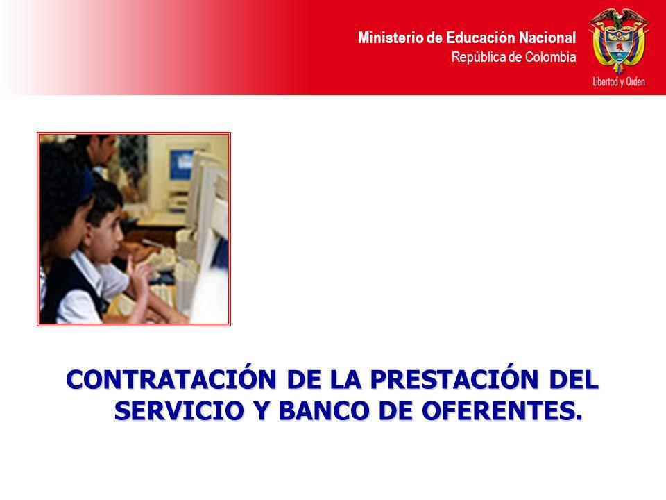 Ministerio de Educación Nacional República de Colombia CONTRATACIÓN DE LA PRESTACIÓN DEL SERVICIO Y BANCO DE OFERENTES.