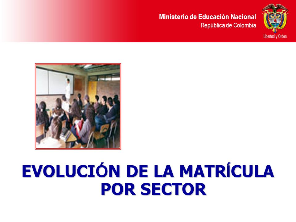 Ministerio de Educación Nacional República de Colombia Evolución de la matrícula por sector 9.994.404 10.323.582 10.501.959 10.720.49311.022.65111.168.565 Total: Fuente: Matrícula MEN – SINEB Evolución de la matrícula