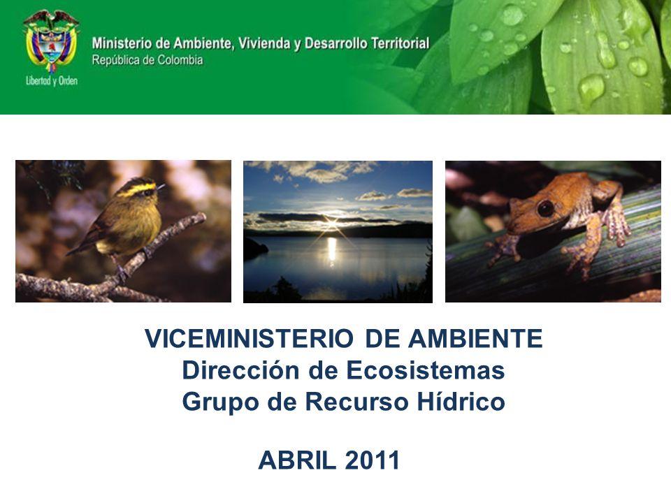 VICEMINISTERIO DE AMBIENTE Dirección de Ecosistemas Grupo de Recurso Hídrico ABRIL 2011