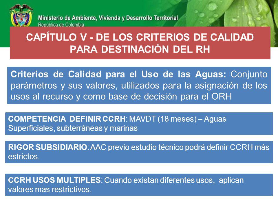 CAPÍTULO V - DE LOS CRITERIOS DE CALIDAD PARA DESTINACIÓN DEL RH Criterios de Calidad para el Uso de las Aguas: Conjunto parámetros y sus valores, uti