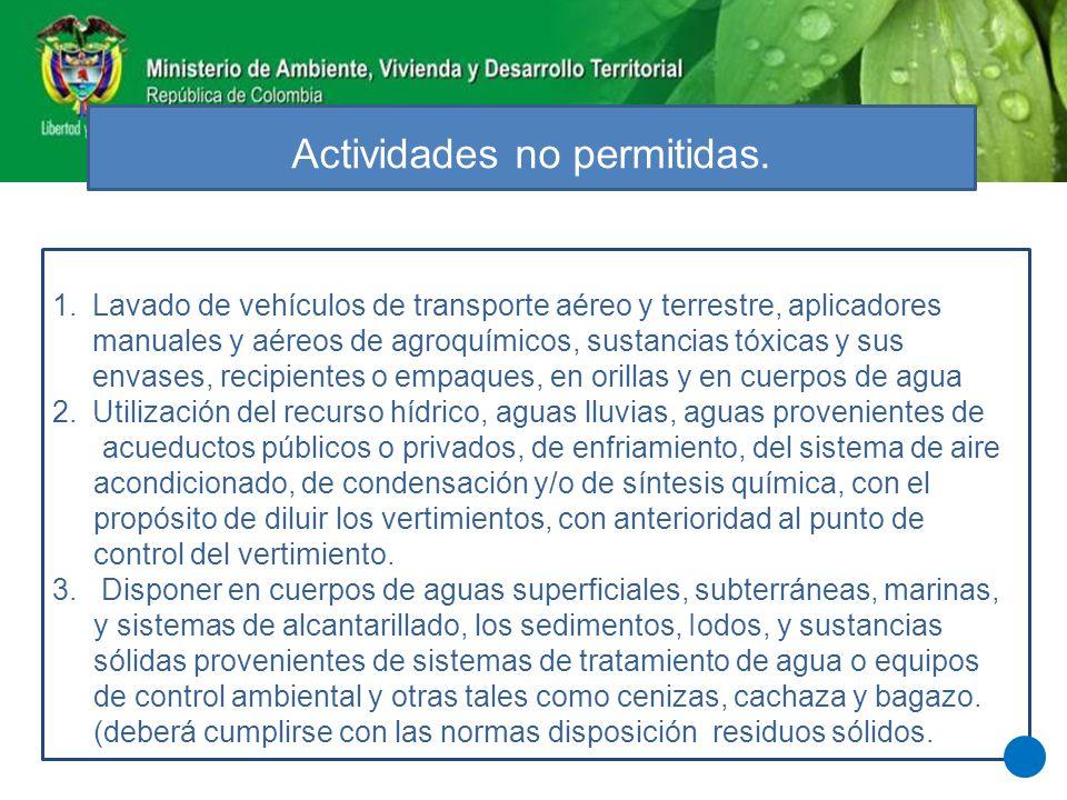 Actividades no permitidas. 1.Lavado de vehículos de transporte aéreo y terrestre, aplicadores manuales y aéreos de agroquímicos, sustancias tóxicas y