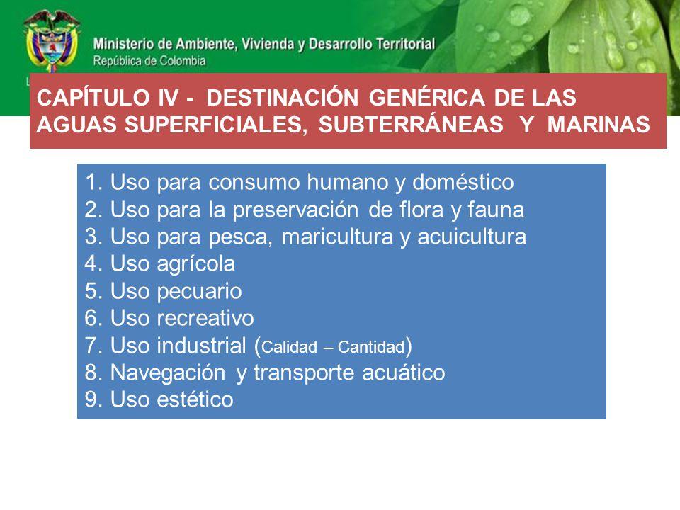 CAPÍTULO IV - DESTINACIÓN GENÉRICA DE LAS AGUAS SUPERFICIALES, SUBTERRÁNEAS Y MARINAS 1.Uso para consumo humano y doméstico 2.Uso para la preservación
