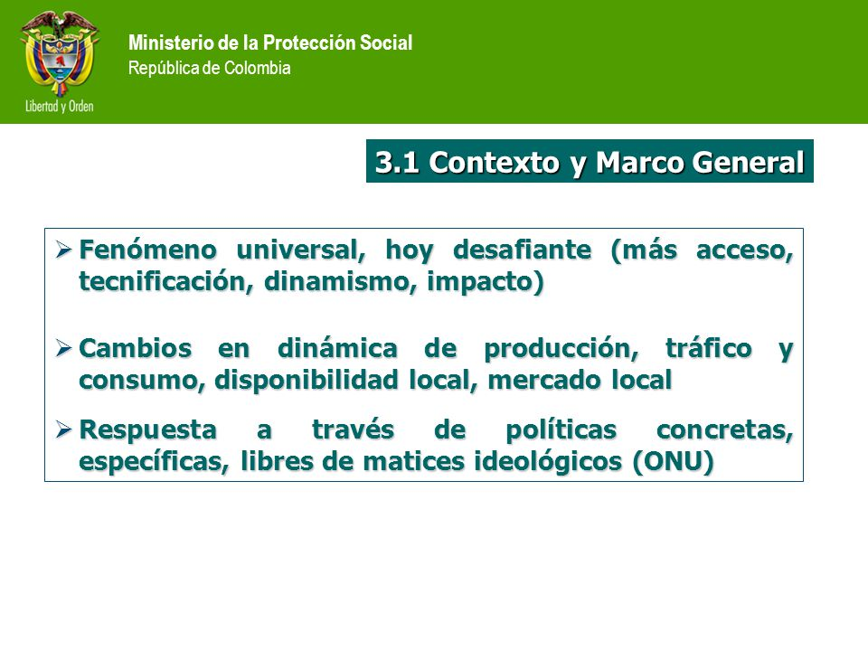 Ministerio de la Protección Social República de Colombia 3.1 Contexto y Marco General Fenómeno universal, hoy desafiante (más acceso, tecnificación, d