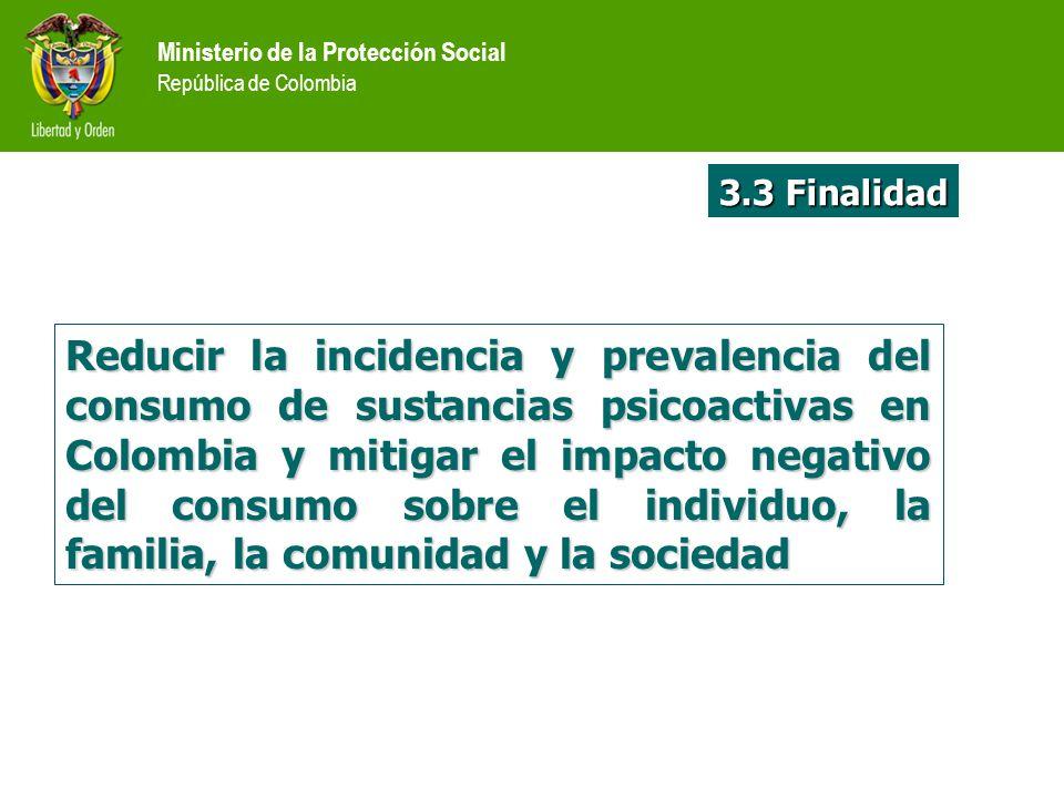 Ministerio de la Protección Social República de Colombia Reducir la incidencia y prevalencia del consumo de sustancias psicoactivas en Colombia y miti