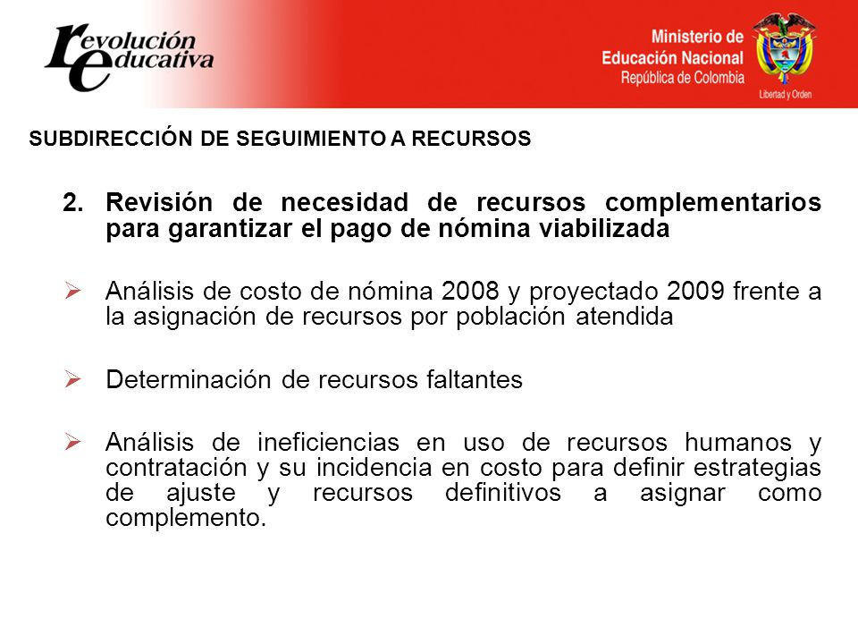 SUBDIRECCIÓN DE SEGUIMIENTO A RECURSOS 2. Revisión de necesidad de recursos complementarios para garantizar el pago de nómina viabilizada Análisis de