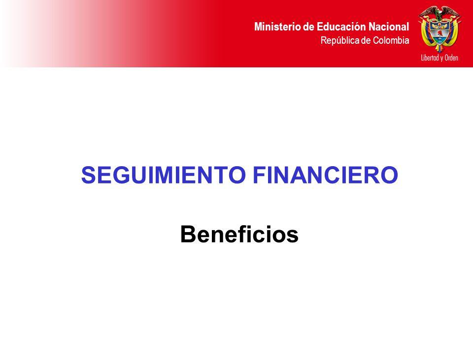 Ministerio de Educación Nacional República de Colombia SEGUIMIENTO FINANCIERO Beneficios