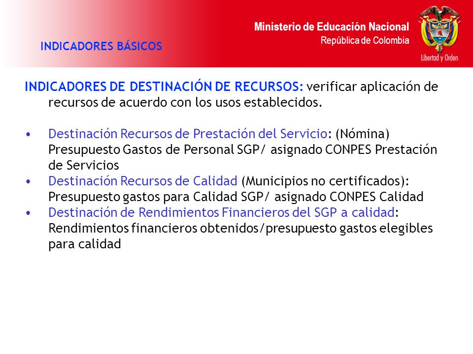 Ministerio de Educación Nacional República de Colombia INDICADORES BÁSICOS INDICADORES DE DESTINACIÓN DE RECURSOS: verificar aplicación de recursos de