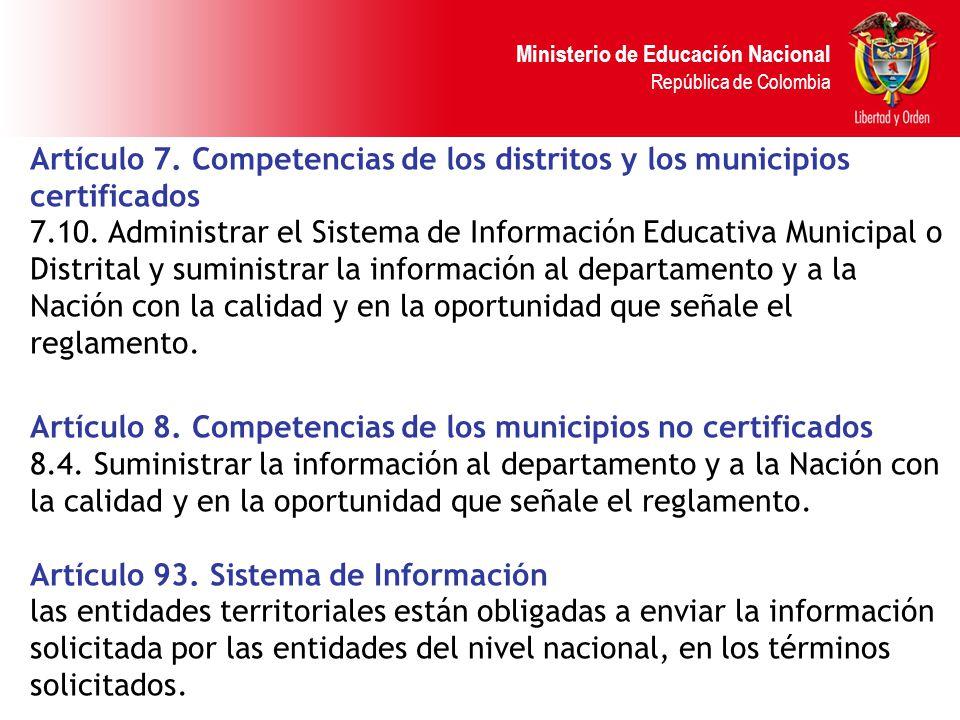 Ministerio de Educación Nacional República de Colombia Artículo 7. Competencias de los distritos y los municipios certificados 7.10. Administrar el Si