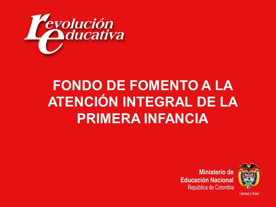 Ministerio de Educación Nacional República de Colombia FONDO DE FOMENTO A LA ATENCIÓN INTEGRAL DE LA PRIMERA INFANCIA