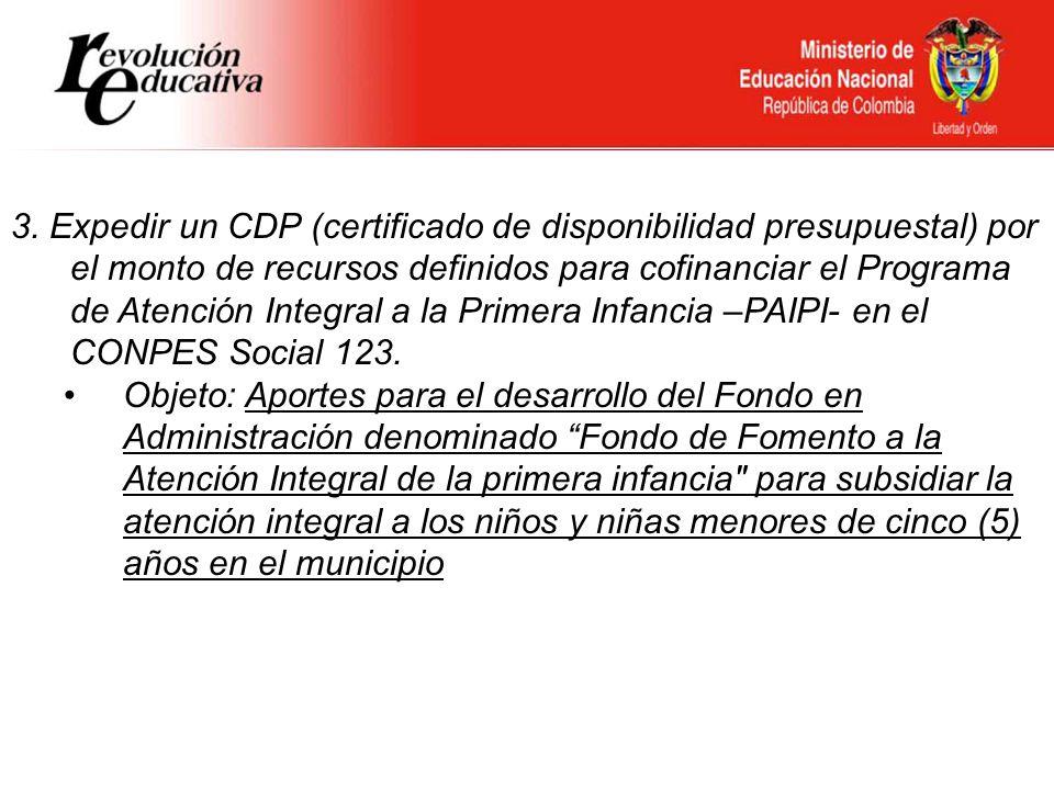 Ministerio de Educación Nacional República de Colombia 3. Expedir un CDP (certificado de disponibilidad presupuestal) por el monto de recursos definid