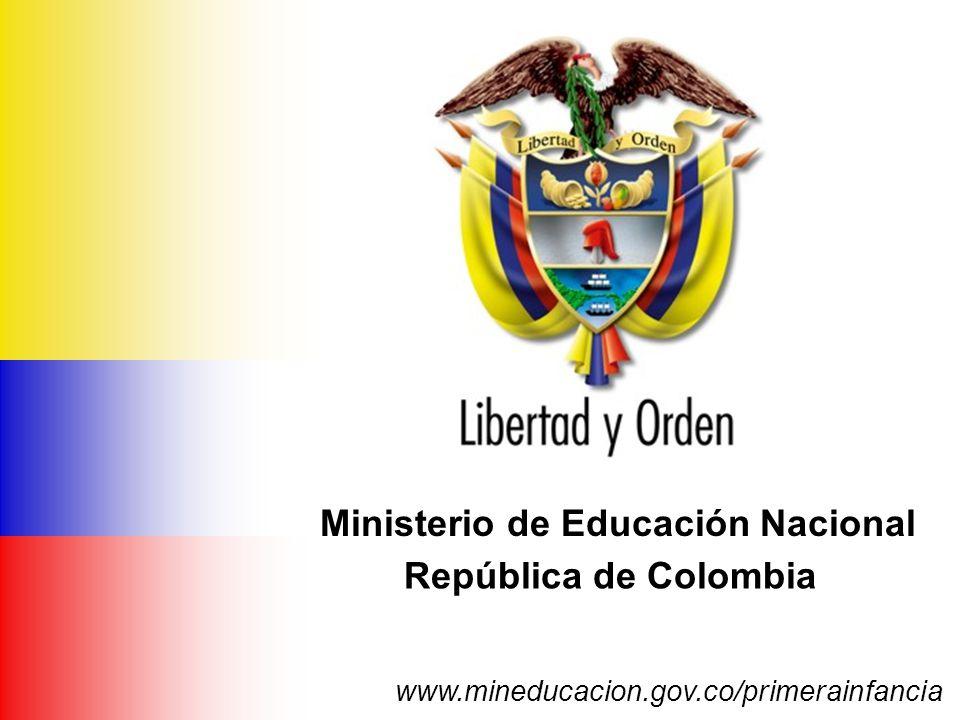 Ministerio de Educación Nacional República de Colombia Ministerio de Educación Nacional República de Colombia www.mineducacion.gov.co/primerainfancia