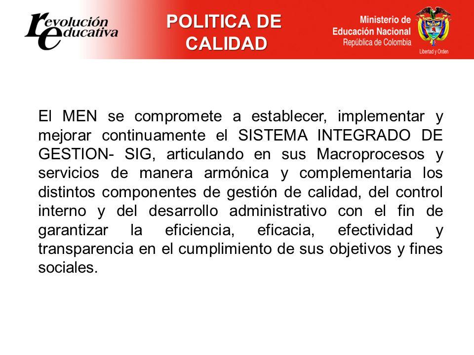 POLITICA DE CALIDAD El MEN se compromete a establecer, implementar y mejorar continuamente el SISTEMA INTEGRADO DE GESTION- SIG, articulando en sus Ma