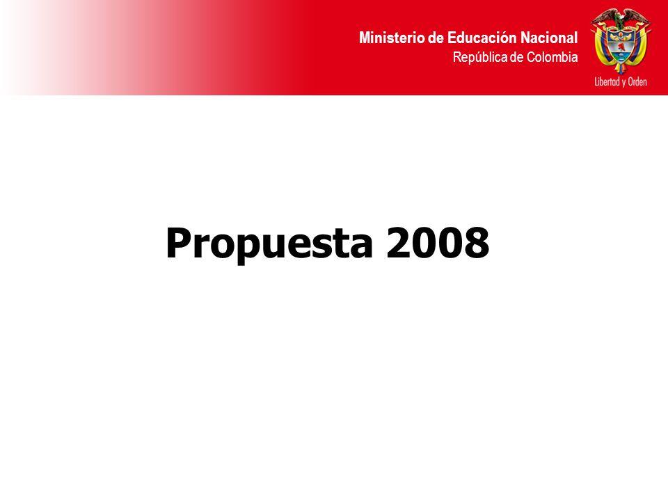 Ministerio de Educación Nacional República de Colombia Propuesta 2008