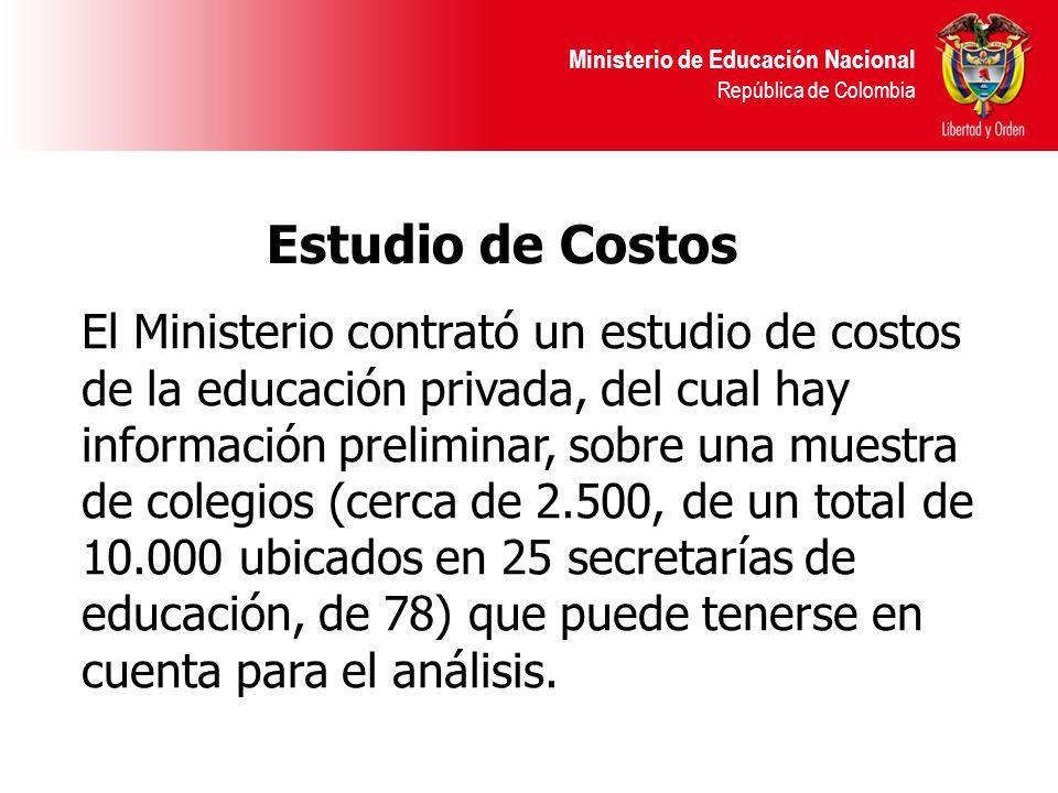 Ministerio de Educación Nacional República de Colombia El Ministerio contrató un estudio de costos de la educación privada, del cual hay información preliminar, sobre una muestra de colegios (cerca de 2.500, de un total de 10.000 ubicados en 25 secretarías de educación, de 78) que puede tenerse en cuenta para el análisis.