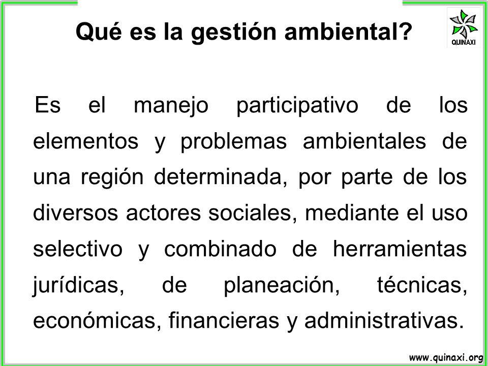 www.quinaxi.org Es el manejo participativo de los elementos y problemas ambientales de una región determinada, por parte de los diversos actores socia