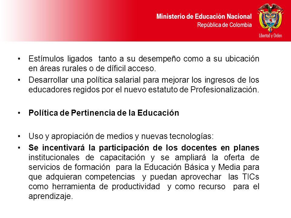 Ministerio de Educación Nacional República de Colombia Estímulos ligados tanto a su desempeño como a su ubicación en áreas rurales o de díficil acceso.