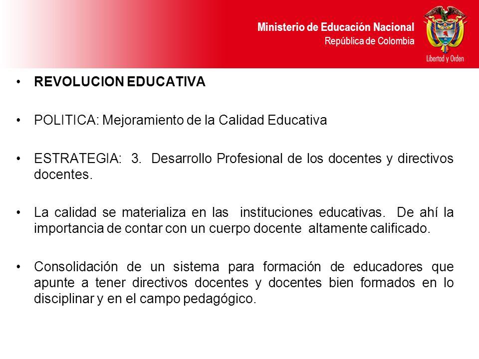 Ministerio de Educación Nacional República de Colombia REVOLUCION EDUCATIVA POLITICA: Mejoramiento de la Calidad Educativa ESTRATEGIA: 3.