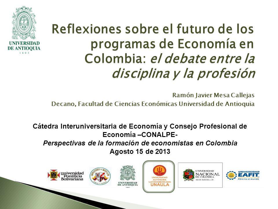 Cátedra Interuniversitaria de Economía y Consejo Profesional de Economía –CONALPE- Perspectivas de la formación de economistas en Colombia Agosto 15 d