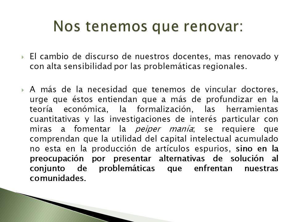 El cambio de discurso de nuestros docentes, mas renovado y con alta sensibilidad por las problemáticas regionales.