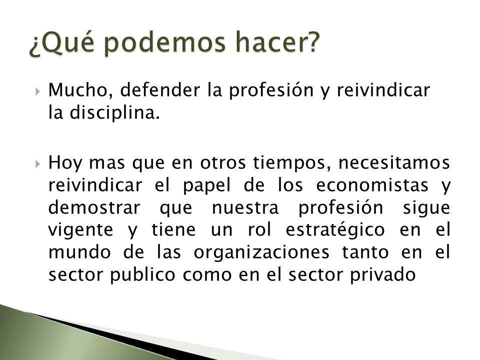 Mucho, defender la profesión y reivindicar la disciplina.