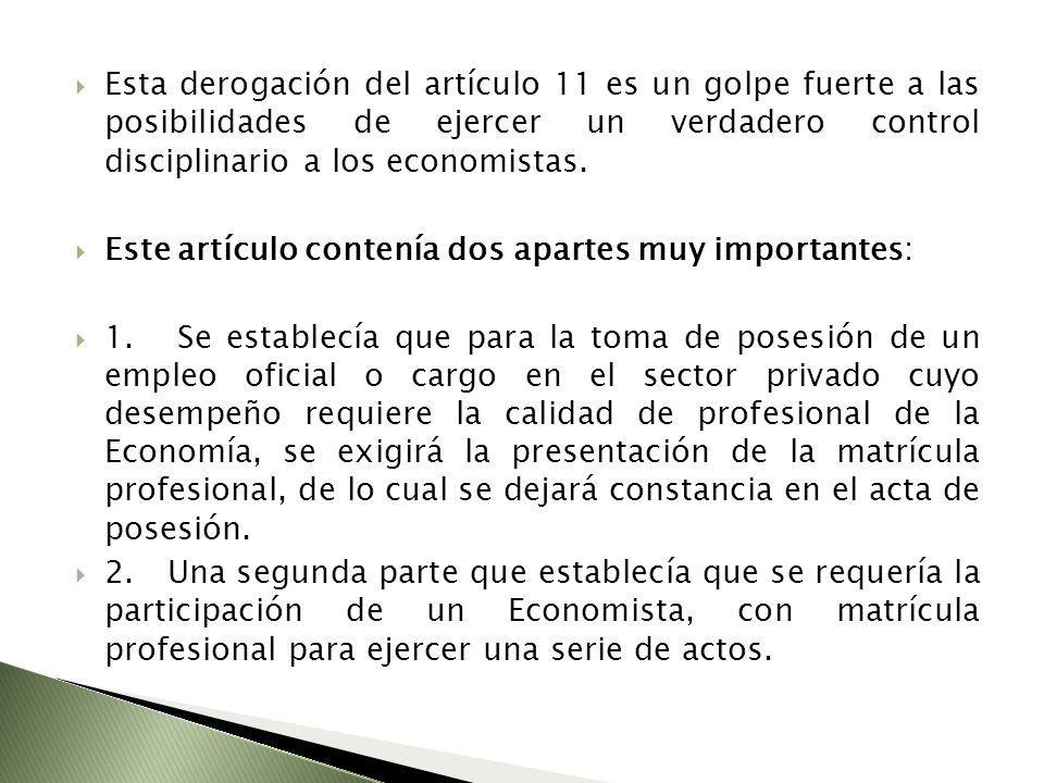 Esta derogación del artículo 11 es un golpe fuerte a las posibilidades de ejercer un verdadero control disciplinario a los economistas. Este artículo