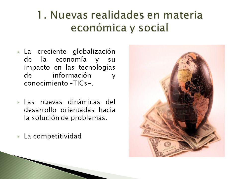 La creciente globalización de la economía y su impacto en las tecnologías de información y conocimiento –TICs-.
