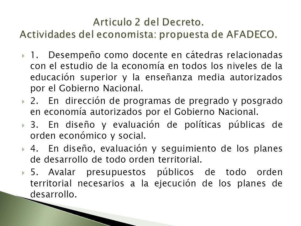 1.Desempeño como docente en cátedras relacionadas con el estudio de la economía en todos los niveles de la educación superior y la enseñanza media autorizados por el Gobierno Nacional.