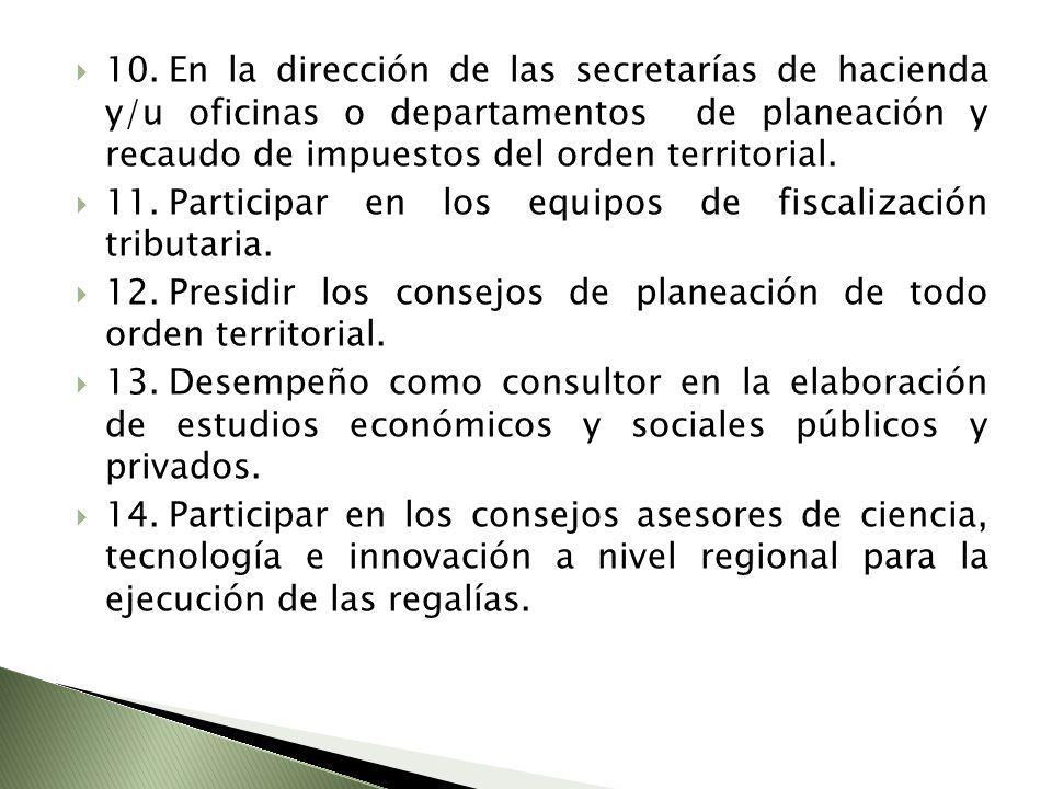 10.En la dirección de las secretarías de hacienda y/u oficinas o departamentos de planeación y recaudo de impuestos del orden territorial. 11.Particip
