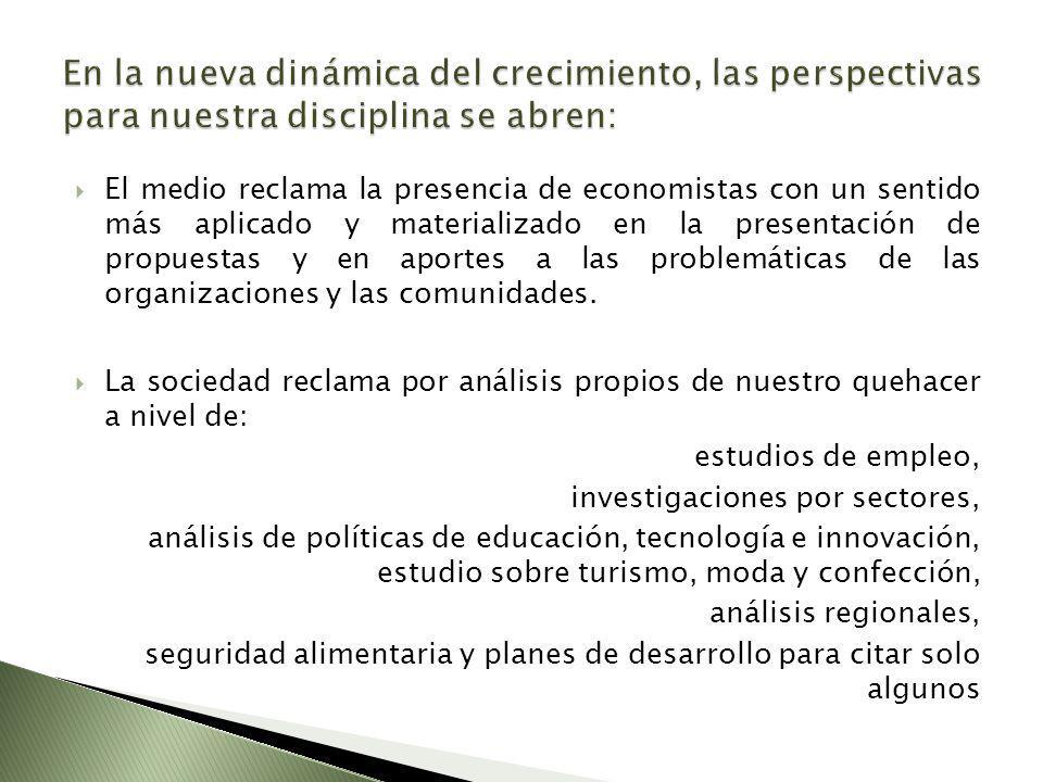El medio reclama la presencia de economistas con un sentido más aplicado y materializado en la presentación de propuestas y en aportes a las problemáticas de las organizaciones y las comunidades.
