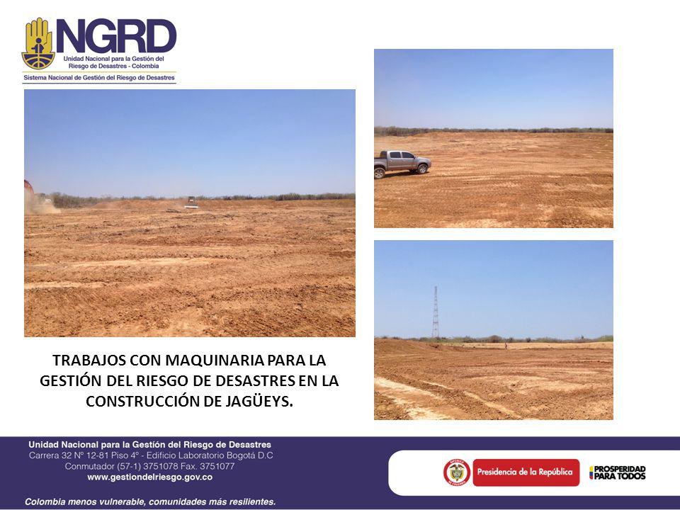 TRABAJOS CON MAQUINARIA PARA LA GESTIÓN DEL RIESGO DE DESASTRES EN LA CONSTRUCCIÓN DE JAGÜEYS.