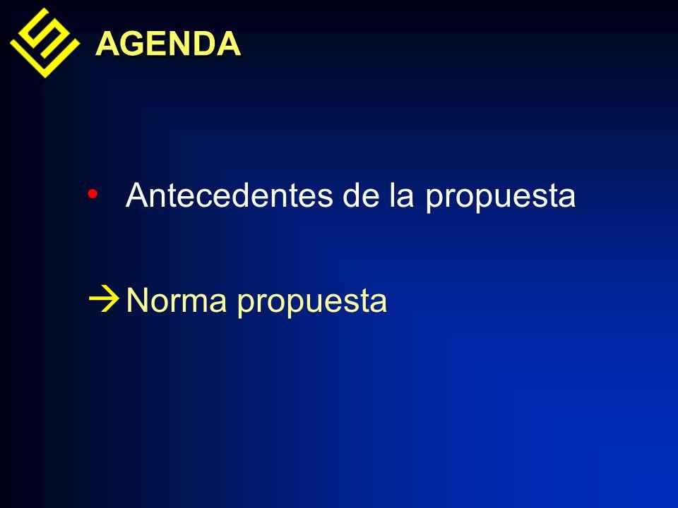 AGENDAAGENDA Antecedentes de la propuesta Norma propuesta
