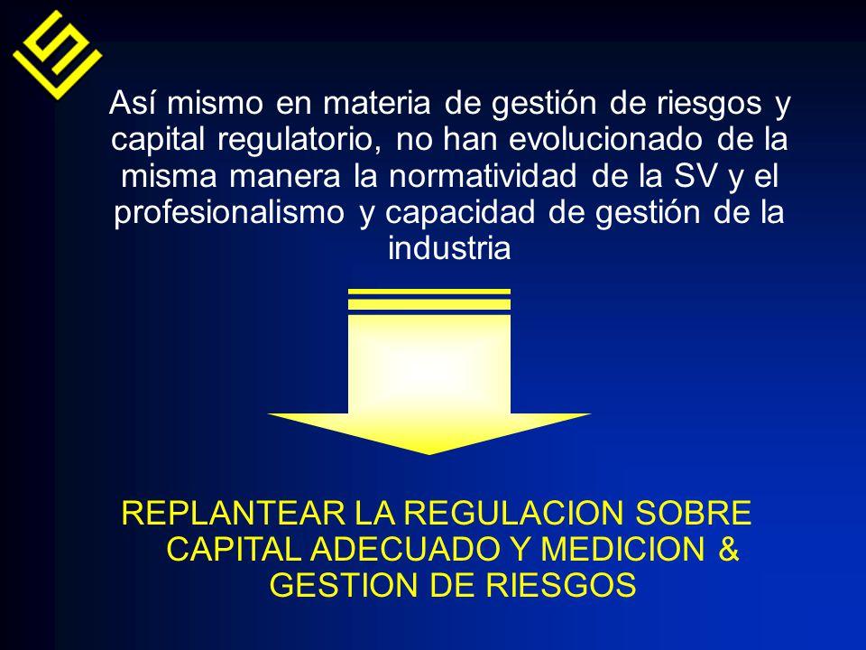 Así mismo en materia de gestión de riesgos y capital regulatorio, no han evolucionado de la misma manera la normatividad de la SV y el profesionalismo