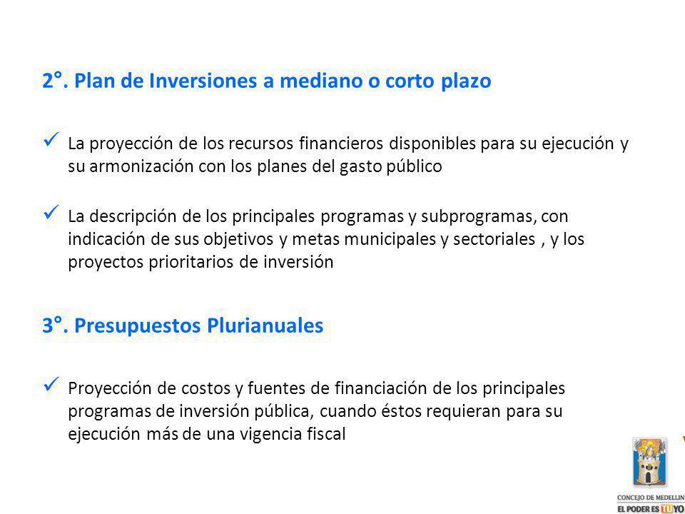 2°. Plan de Inversiones a mediano o corto plazo La proyección de los recursos financieros disponibles para su ejecución y su armonización con los plan