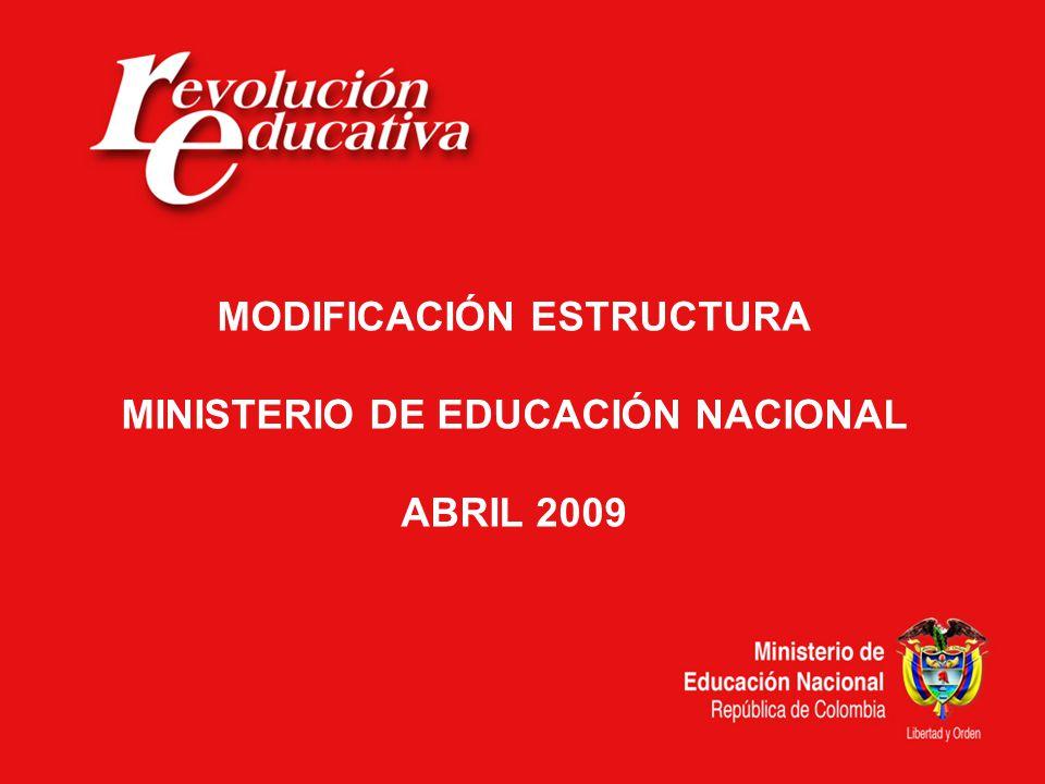MODIFICACIÓN ESTRUCTURA MINISTERIO DE EDUCACIÓN NACIONAL ABRIL 2009