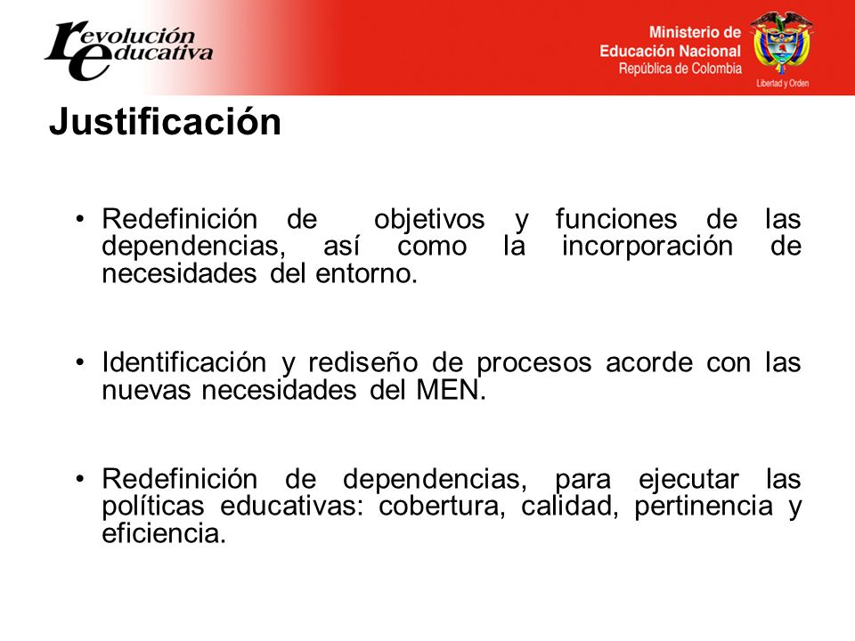 Justificación Redefinición de objetivos y funciones de las dependencias, así como la incorporación de necesidades del entorno. Identificación y redise