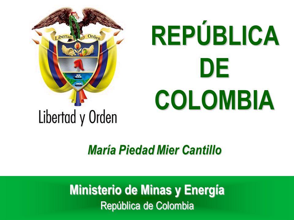 Ministerio de Minas y Energía República de Colombia María Piedad Mier Cantillo REPÚBLICA DE COLOMBIA