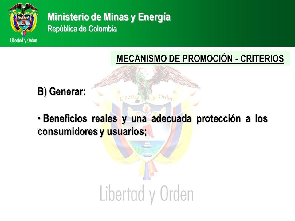 Ministerio de Minas y Energía República de Colombia B) Generar: Beneficios reales y una adecuada protección a los consumidores y usuarios; Beneficios reales y una adecuada protección a los consumidores y usuarios; MECANISMO DE PROMOCIÓN - CRITERIOS